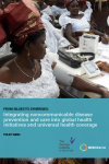 Policy Brief - From Siloes to Synergies: Integrating noncommunicable disease prevention and care into global health initiatives and universal health coverage