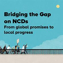 Bridging the Gap on NCDs: From global promises to local progress - Discussion paper
