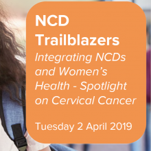 NCD Trailblazers: Integrating NCDs and Women's Health - spotlight on cervical cancer