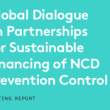 Meeting Report: Global Dialogue on Partnerships for Sustainable Financing of NCD Prevention Control (April 2018)