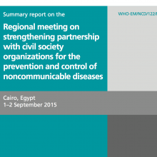 Summary report on the EMR meeting on strengthening partnership with CSOs for the prevention and control of NCDs